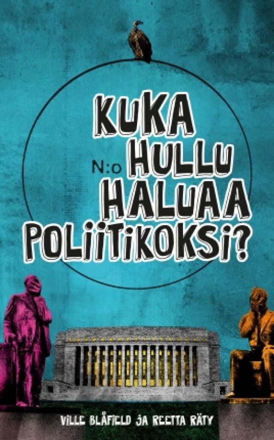 Kuka hullu haluaa poliitikoksi?